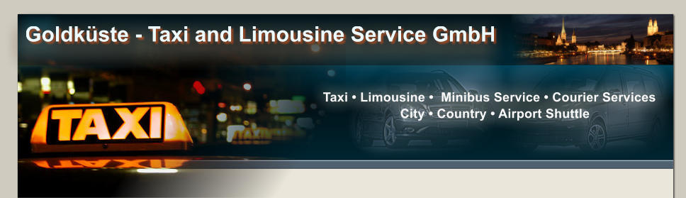 Taxi • Limousine •  Minibus Service • Courier Services    City • Country • Airport Shuttle Goldküste - Taxi and Limousine Service GmbH